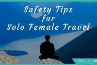 Safe Travels! My 10 Best Safety Tips for Solo Female Travel