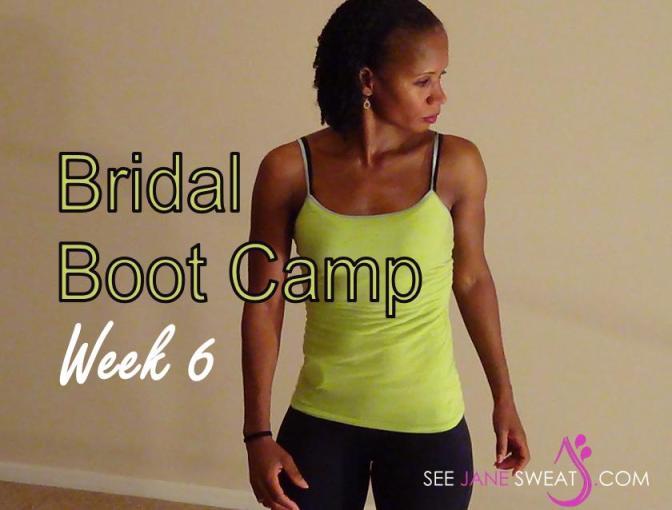 Bridal Boot Camp Week 6