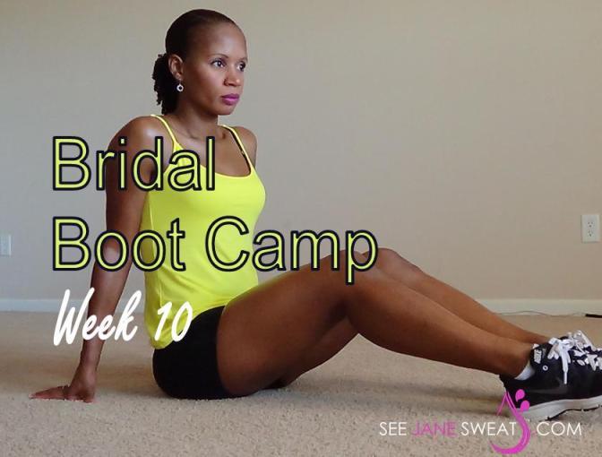 Bridal Boot Camp Week 10