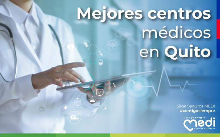 Mejores Centros Médicos en Quito. Aquí te recomendamos algunos de los mejores centros médicos en Quito. Cuida tu salud y la de tu familia en Ecuador con MEDI.