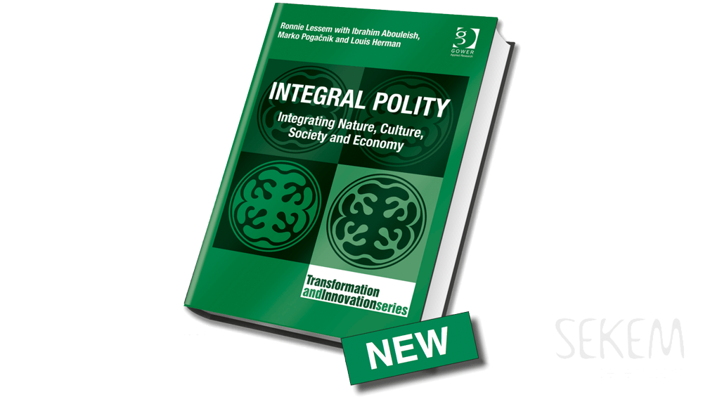 Integral Polity Integrating Nature, Culture, Society and Economy by Ronnie Lessem with Ibrahim Abouleish, Marko Pogačnik and Louis Herman
