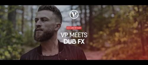 Dub FX – VP MEETS [Documentary]