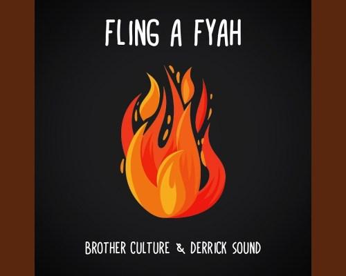 Brother Culture feat Derrick Sound – Fling a Fyah