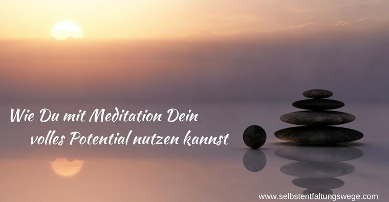 Wie Du mit Meditation Dein volles Potential nutzen