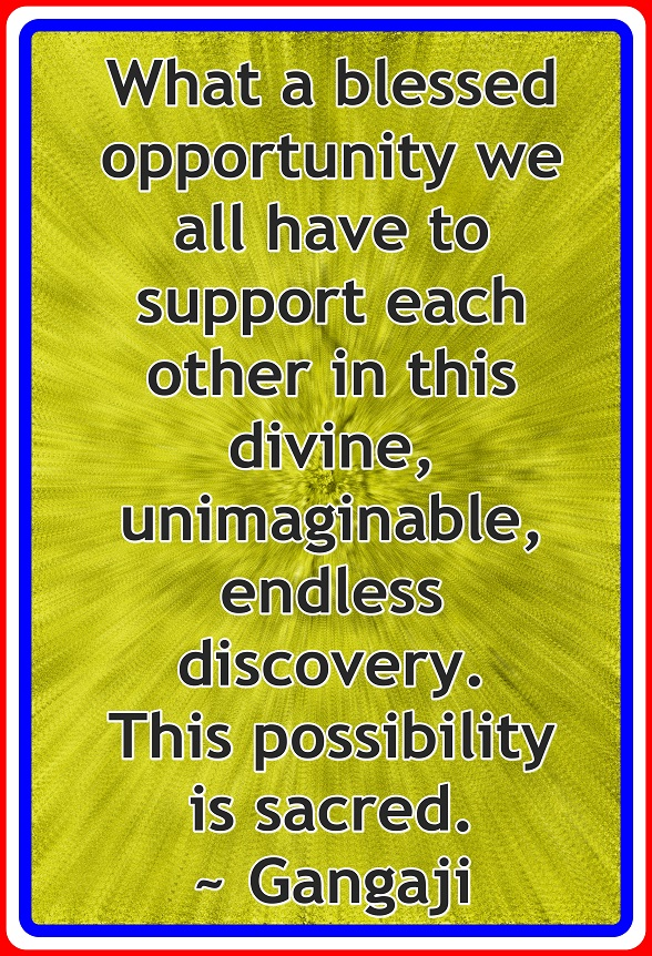 It is a rich blessing to help others as we move together through this life of Divine discovery.