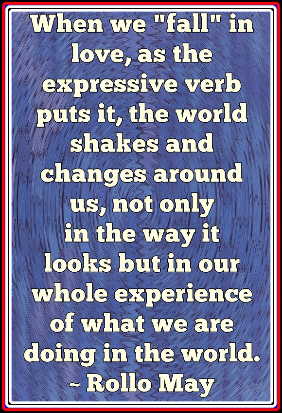 When we are in-Love the very eyes we see through change everything we see.