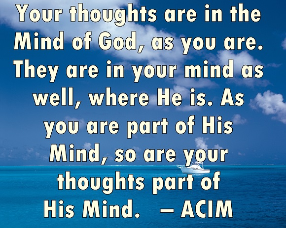Every thought you have, in your mind, is also in the mind of God.