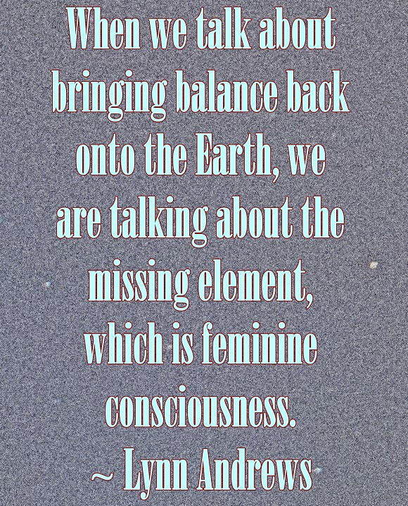 Our planet needs loving compassionate Divine, Feminine Energy to restore balance