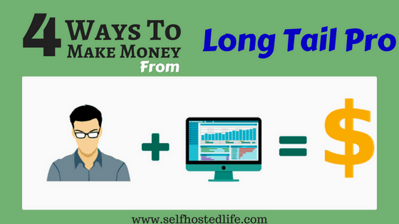 My 4 Secret Ways to Make Money fast From LongTail Pro (#4 will shock you)