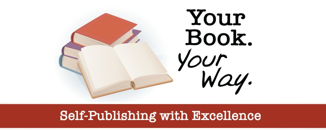 Your Book. Your Way. Self Publishing with Excellence.