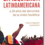 La izquierda latinoamericana. A 20 años del derrumbe de la Unión Soviética. Roberto Regalado (Coordinador)