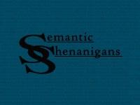 Semantic Shenanigans