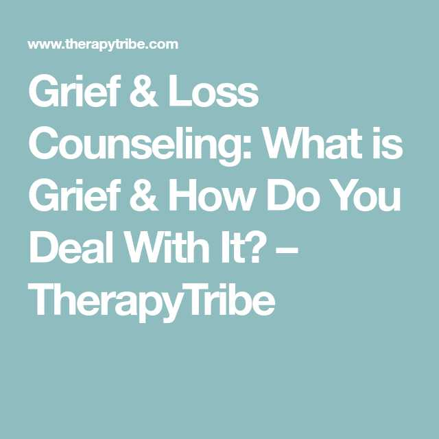 Grief therapy Worksheets or Grief & Loss Counseling What is Grief & How Do You Deal with It