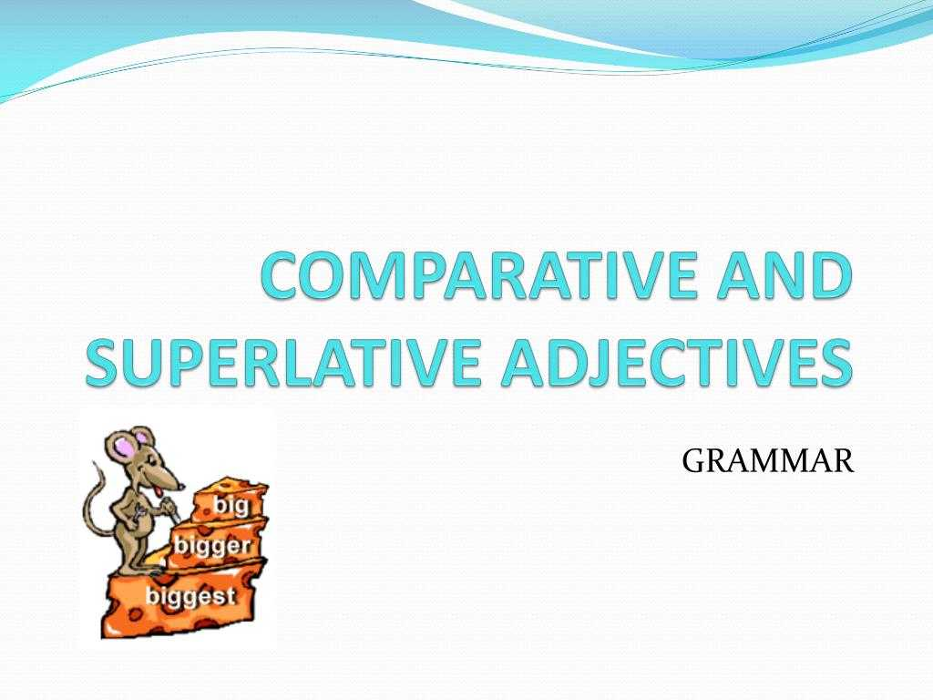 Comparative and Superlative Adjectives Worksheet and Ppt Parative and Superlative Adjectives Powerpoint Pres