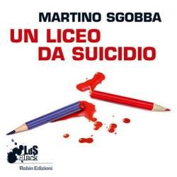 """""""Un liceo da suicidio"""" di Martino Sgobba"""