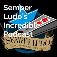 Semper Ludo's Incredible Podcast – Épisode 7 (Août 2021)