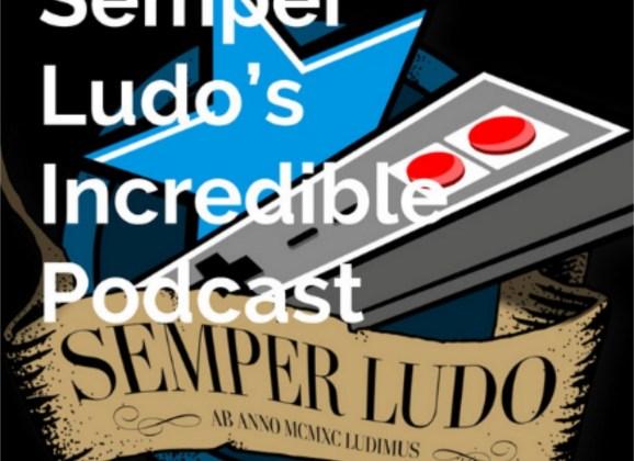 Semper Ludo's Incredible Podcast – Épisode 8 (Septembre 2021)