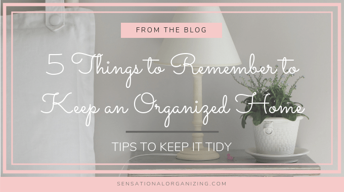 5 Things To Remember To Keep An Organized Home