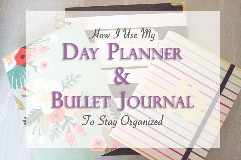 How I Use My Day Planner & Bullet Journal to Stay Organized