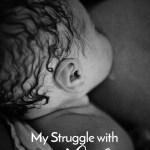 My Struggle With Breastfeeding