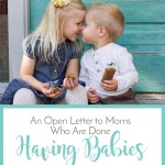 An Open Letter to Moms Who Are DONE Having Babies