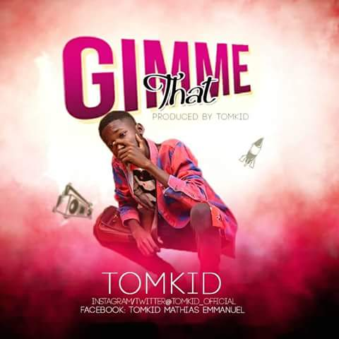 Music: Tomkid – Gimmie Dat