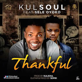 MUSIC: Kulsoul  Ft Sele Oyoko - Thankful