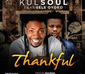 Kulsoul Ft Sele Oyoko - Thankful