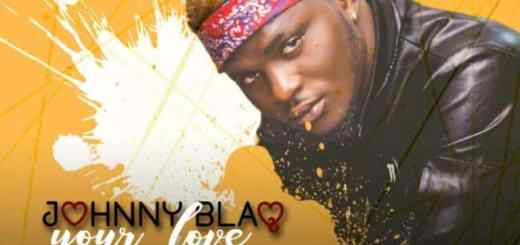 Johnny Blaq – Your Love