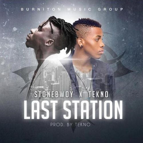 MUSIC: Stonebwoy – Last Station ft. Tekno (Prod. by Tekno)