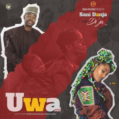 Sani Danja – Uwa (Mother) Ft. Di'ja