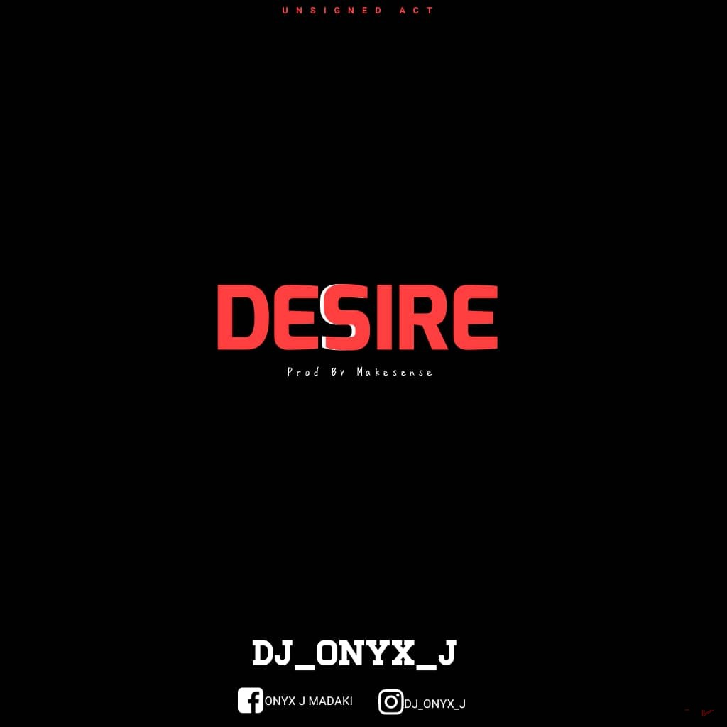 MUSIC: Dj Onyx J - Desire (prod. by makesense)