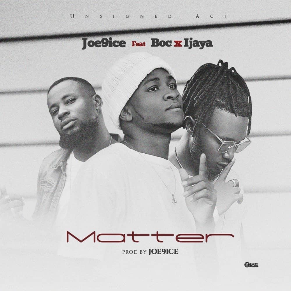 MUSIC: Joe9ice - Matter Ft. Ijaya x BOC Madaki