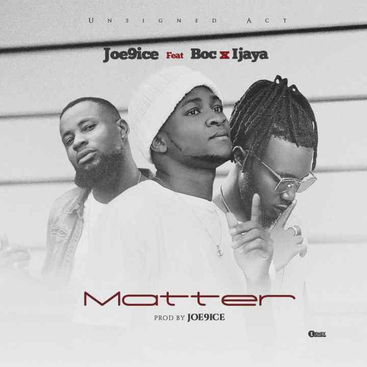 Joe9ice Matter Ft. Ijaya x BOC Madaki
