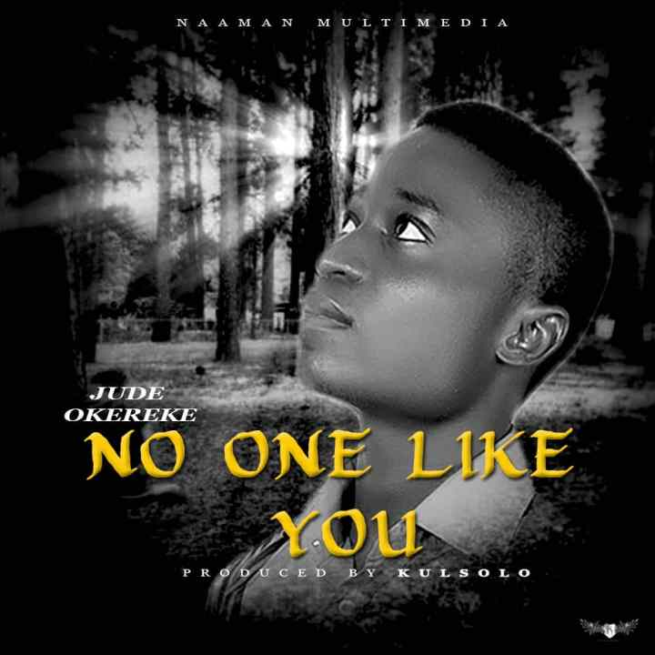 Jude Okereke No One Like You(prod. by kulsolo)