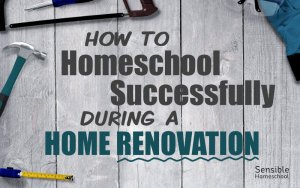 How To Homeschool Successfully During a Home Renovation title on gray wood background with tools