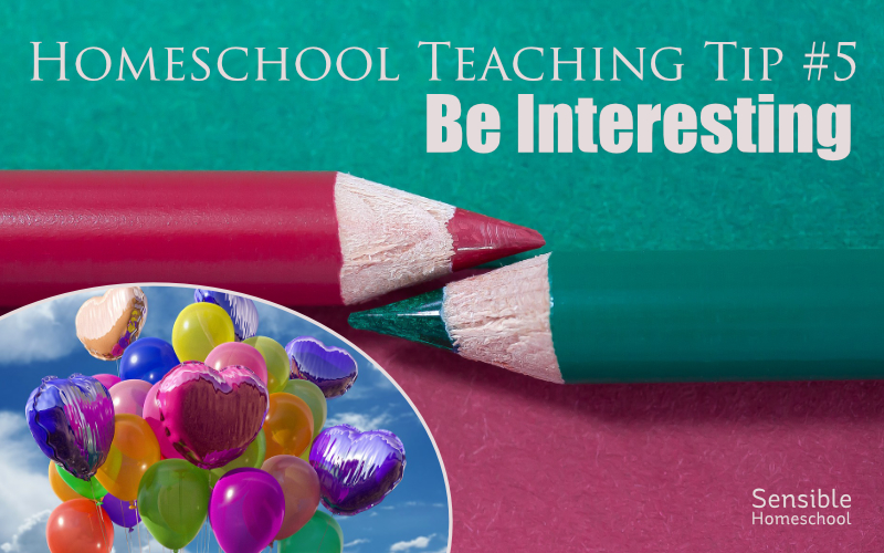 Homeschool Teaching Tip 5 Be Interesting with balloon image