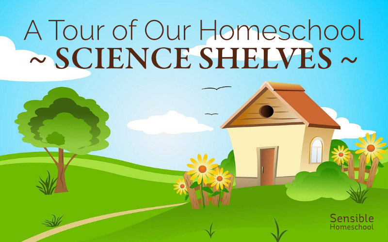 A Tour of Our Homeschool Science Shelves
