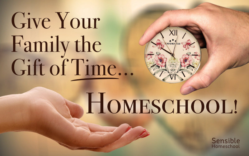 Give Your Family the Gift of Time... Homeschool!