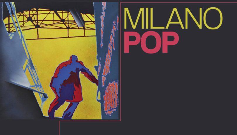 MILANO POP. Pop Art e dintorni nella Milano degli anni '60/'70