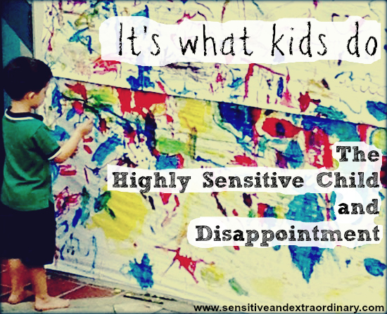 It's what kids do: The Highly Sensitive Child and disappointment