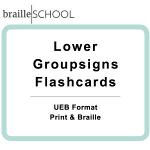 Braille School Lower Groupsigns Flashcards UEB Format Print & Braille