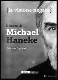 La visione negata. Il cinema di Michael Haneke, di Fabrizio Fogliato
