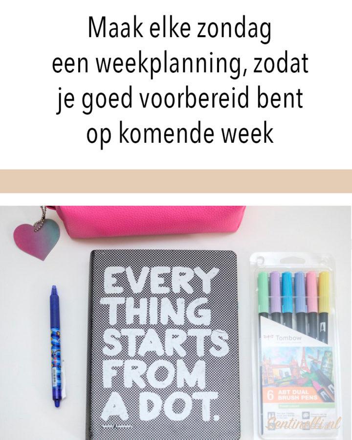 Maak elke zondag een weekplanning, zodat je goed voorbereid bent op komende week