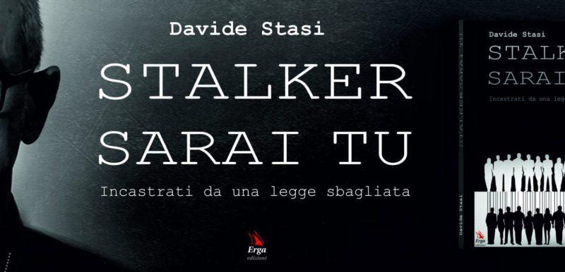 """Stalking: un approccio sbagliato che mette tutti a rischio.Ne parla Davide Stasi nel suo ultimo libro """"Stalker sarai tu""""."""