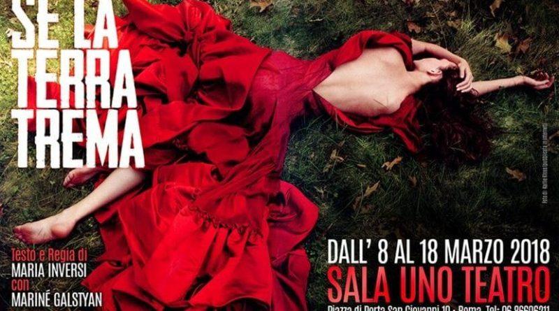 Dall'8 al 18 marzo, sul palcoscenico del Sala Uno Teatro di Roma debutta l'inedito Se la terra trema, spettacolo scritto e diretto da Maria Inversi.