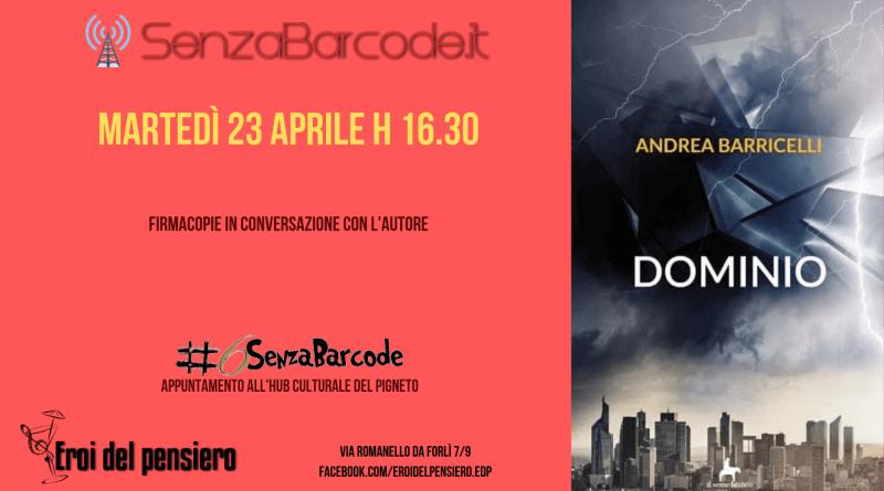 La rassegna letteraria per autori emergenti di SenzaBarcode porta il Dominio di Andrea Barricelli al Pigneto.