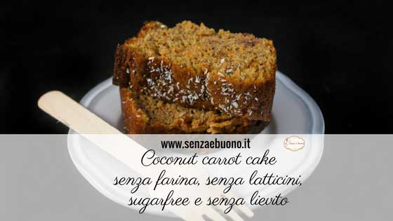 Coconut carrot cake senza farina sugarfree