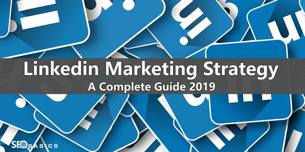 LinkedIn Marketing Strategy: A Complete Guide 2019 - SEO Basics