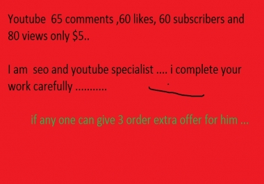 Youtube  100 comments ,100 subscribers , 50 likes  and 150 views only